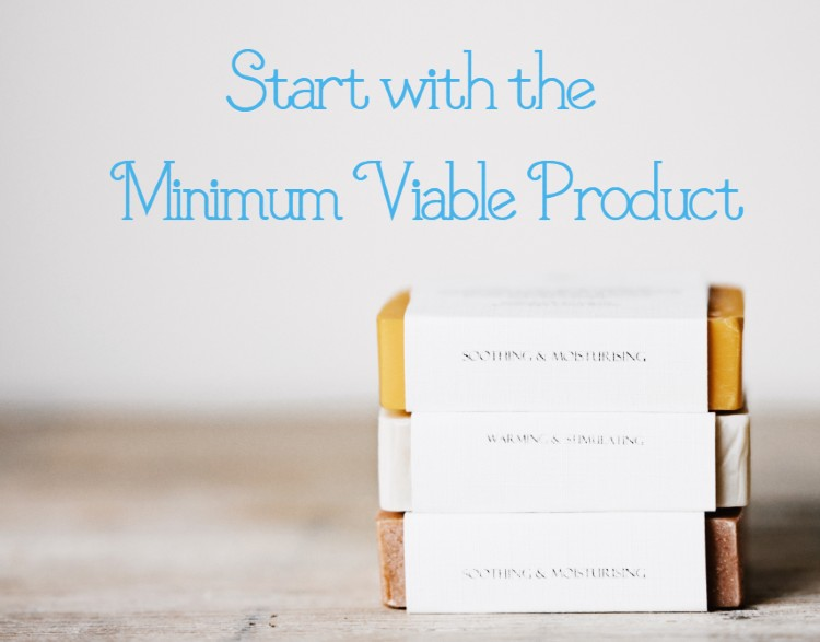 Start with the Minimum Viable Product